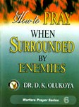 How to Pray When Surrounded by ememies