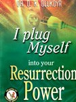 I plug myself to the resusrection power