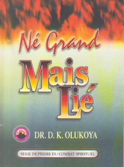Ne Grand Mais Lie(French Born great but Tied Down)