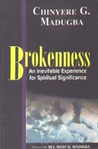 Brokenness An Inevitable Experience for Spiritual Significance  Chinyere Madugba
