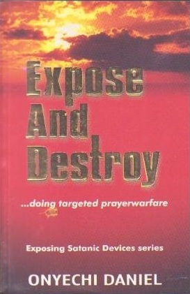 Expose and Destroy [Paperback] [Jan 01, 2003] Onyechi Daniel