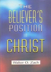 The Believers Position in Christ [Paperback] [Jan 01, 2008] Walter O Zach